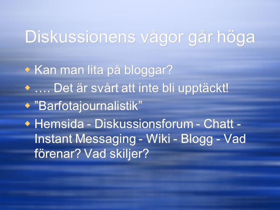 """Diskussionens vågor går höga  Kan man lita på bloggar?  …. Det är svårt att inte bli upptäckt!  """"Barfotajournalistik""""  Hemsida - Diskussionsforum"""