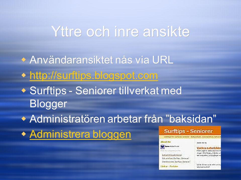Yttre och inre ansikte  Användaransiktet nås via URL  http://surftips.blogspot.com http://surftips.blogspot.com  Surftips - Seniorer tillverkat med