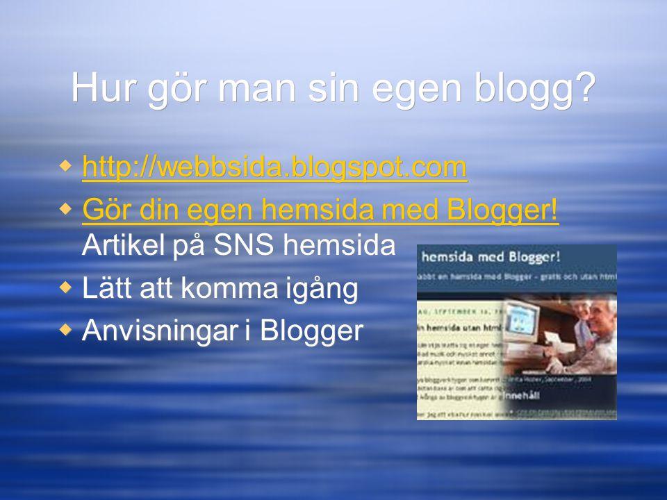 Hur gör man sin egen blogg?  http://webbsida.blogspot.com http://webbsida.blogspot.com  Gör din egen hemsida med Blogger! Artikel på SNS hemsida Gör