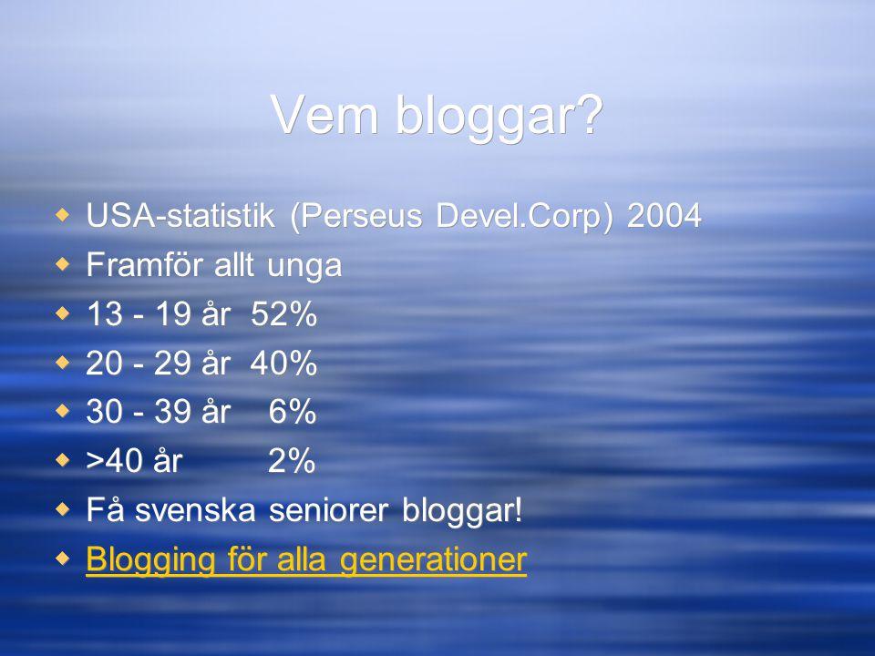 Vem bloggar?  USA-statistik (Perseus Devel.Corp) 2004  Framför allt unga  13 - 19 år 52%  20 - 29 år 40%  30 - 39 år 6%  >40 år 2%  Få svenska