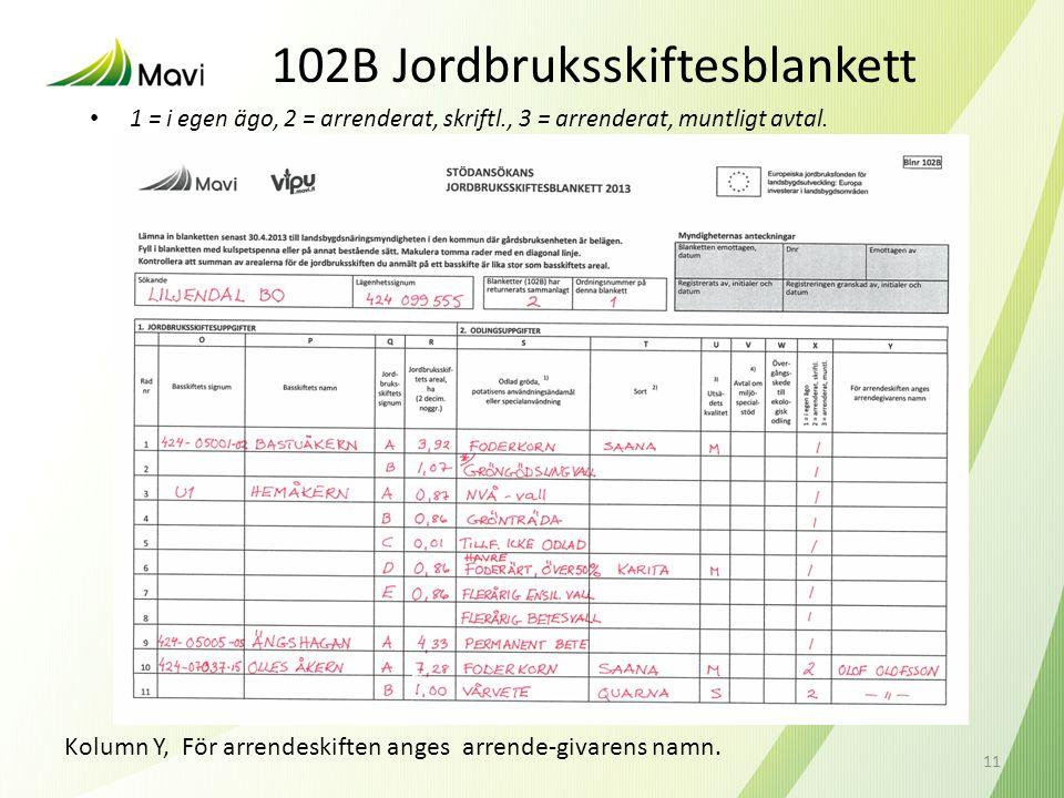 102B Jordbruksskiftesblankett • 1 = i egen ägo, 2 = arrenderat, skriftl., 3 = arrenderat, muntligt avtal. 11 Kolumn Y, För arrendeskiften anges arrend