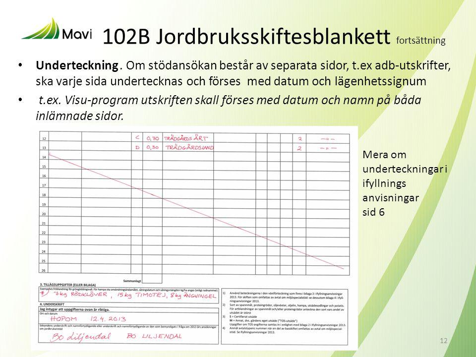 102B Jordbruksskiftesblankett fortsättning • Underteckning. Om stödansökan består av separata sidor, t.ex adb-utskrifter, ska varje sida undertecknas