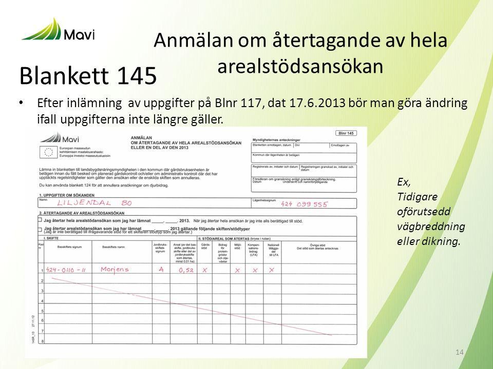 Anmälan om återtagande av hela arealstödsansökan Blankett 145 • Efter inlämning av uppgifter på Blnr 117, dat 17.6.2013 bör man göra ändring ifall upp