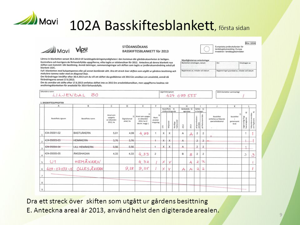 102A Basskiftesblankett, första sidan Dra ett streck över skiften som utgått ur gårdens besittning E. Anteckna areal år 2013, använd helst den digiter