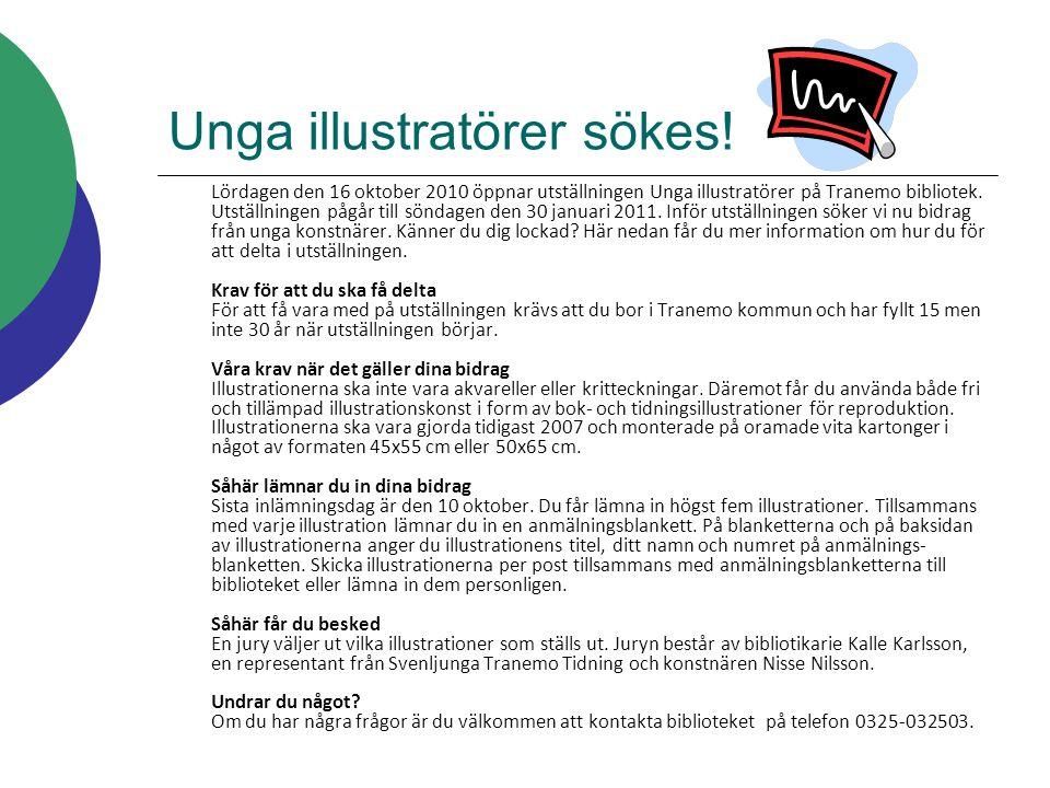 Unga illustratörer sökes! Lördagen den 16 oktober 2010 öppnar utställningen Unga illustratörer på Tranemo bibliotek. Utställningen pågår till söndagen