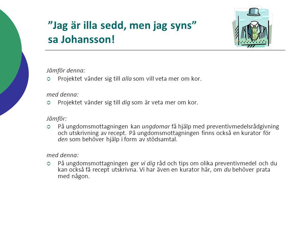 """""""Jag är illa sedd, men jag syns"""" sa Johansson! Jämför denna:  Projektet vänder sig till alla som vill veta mer om kor. med denna:  Projektet vänder"""