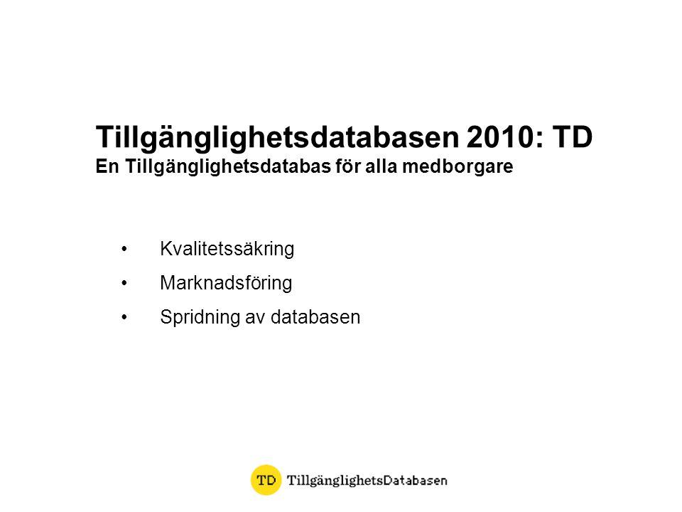 • Kvalitetssäkring • Marknadsföring • Spridning av databasen Tillgänglighetsdatabasen 2010: TD En Tillgänglighetsdatabas för alla medborgare