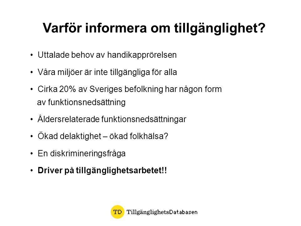 • Uttalade behov av handikapprörelsen • Våra miljöer är inte tillgängliga för alla • Cirka 20% av Sveriges befolkning har någon form av funktionsnedsä