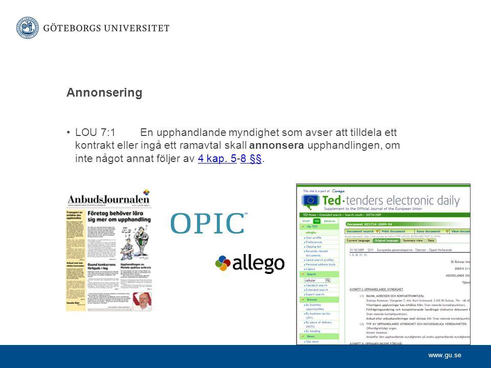 www.gu.se Annonsering •LOU 7:1En upphandlande myndighet som avser att tilldela ett kontrakt eller ingå ett ramavtal skall annonsera upphandlingen, om