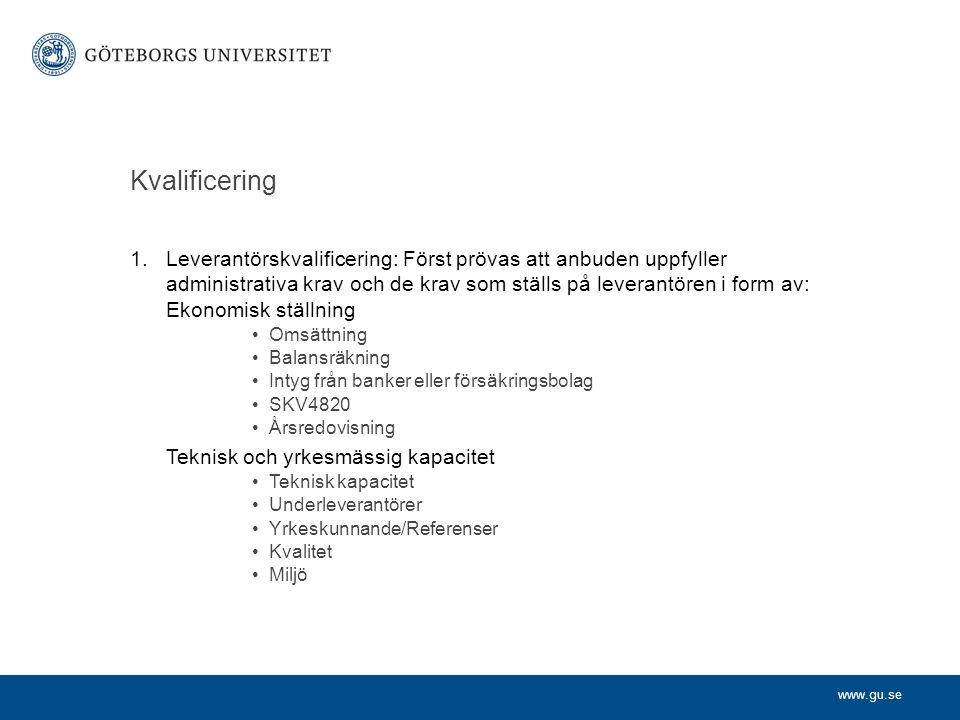 www.gu.se Kvalificering 1.Leverantörskvalificering: Först prövas att anbuden uppfyller administrativa krav och de krav som ställs på leverantören i fo
