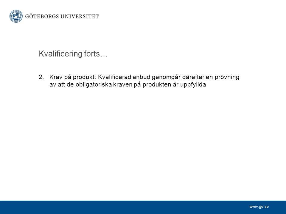 www.gu.se Kvalificering forts… 2. Krav på produkt: Kvalificerad anbud genomgår därefter en prövning av att de obligatoriska kraven på produkten är upp