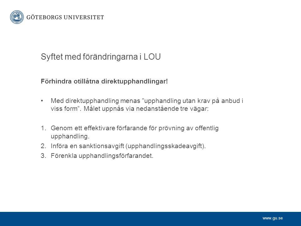 """www.gu.se Syftet med förändringarna i LOU Förhindra otillåtna direktupphandlingar! •Med direktupphandling menas """"upphandling utan krav på anbud i viss"""
