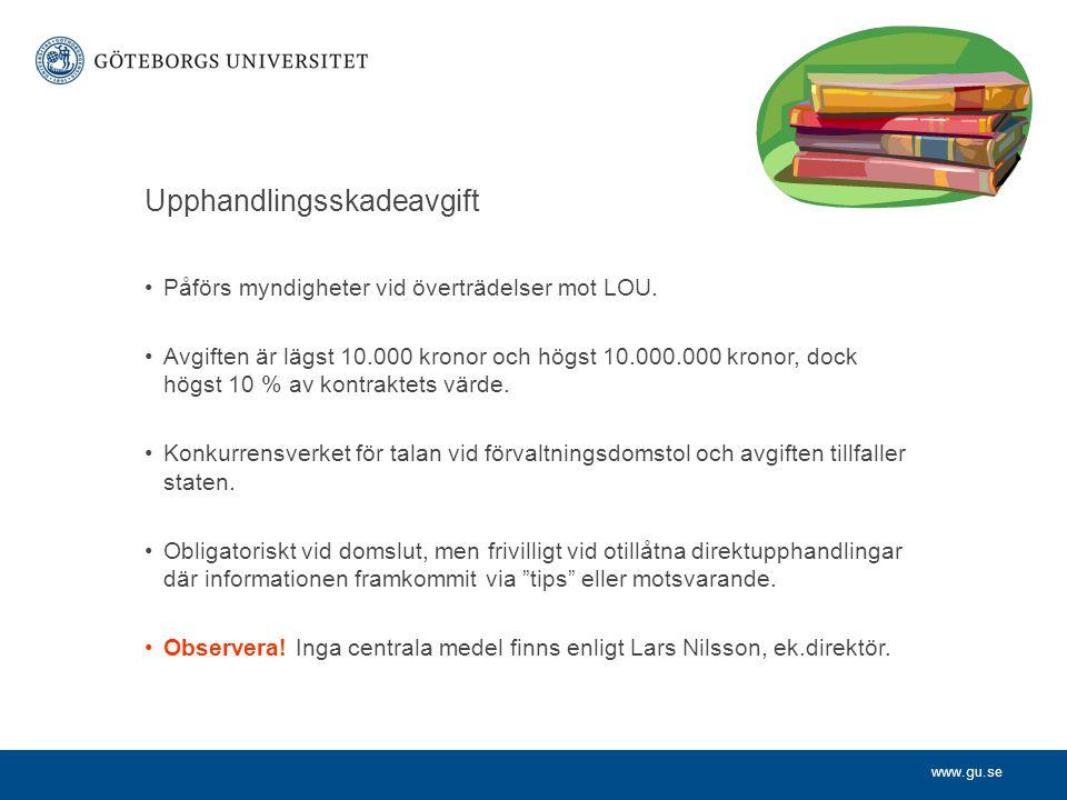 www.gu.se Upphandlingsskadeavgift •Påförs myndigheter vid överträdelser mot LOU. •Avgiften är lägst 10.000 kronor och högst 10.000.000 kronor, dock hö