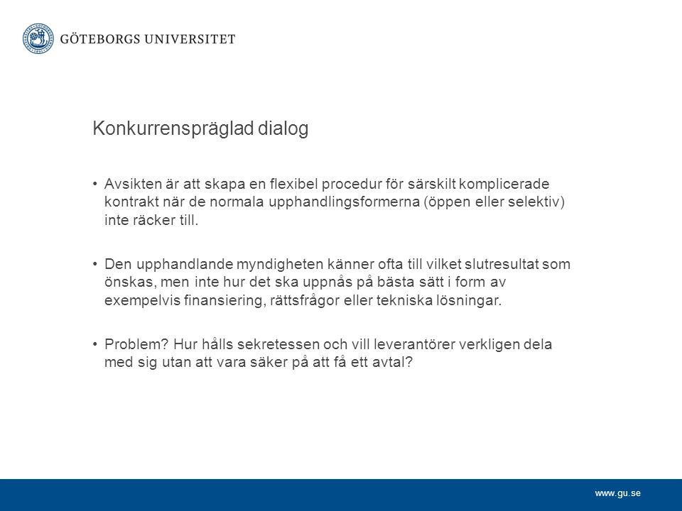 www.gu.se Konkurrenspräglad dialog •Avsikten är att skapa en flexibel procedur för särskilt komplicerade kontrakt när de normala upphandlingsformerna