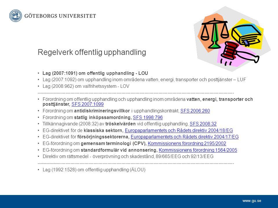 www.gu.se Regelverk offentlig upphandling •Lag (2007:1091) om offentlig upphandling - LOU •Lag (2007:1092) om upphandling inom områdena vatten, energi