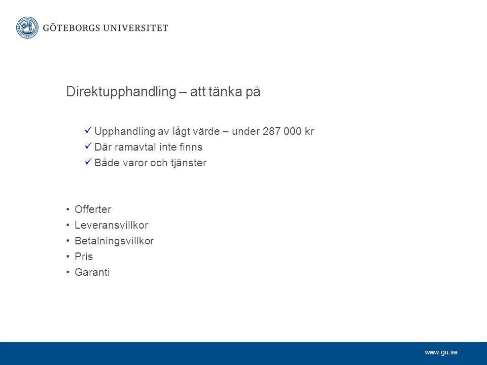 www.gu.se Direktupphandling – att tänka på  Upphandling av lågt värde – under 287 000 kr  Där ramavtal inte finns  Både varor och tjänster •Offerte