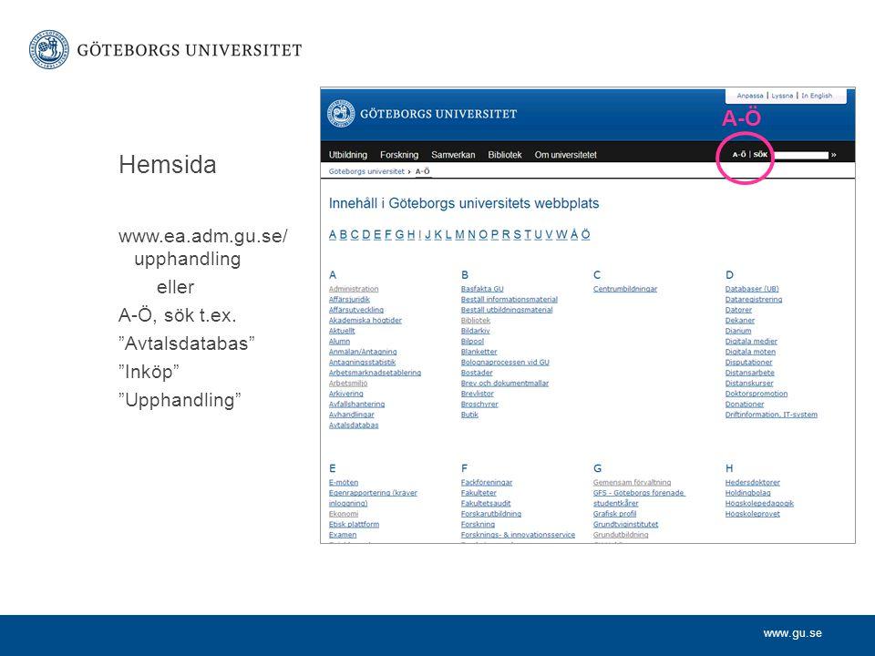 """www.gu.se Hemsida www.ea.adm.gu.se/ upphandling eller A-Ö, sök t.ex. """"Avtalsdatabas"""" """"Inköp"""" """"Upphandling"""" A-Ö"""