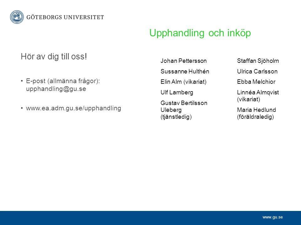 www.gu.se Hör av dig till oss! •E-post (allmänna frågor): upphandling@gu.se •www.ea.adm.gu.se/upphandling Upphandling och inköp Johan Pettersson Sussa