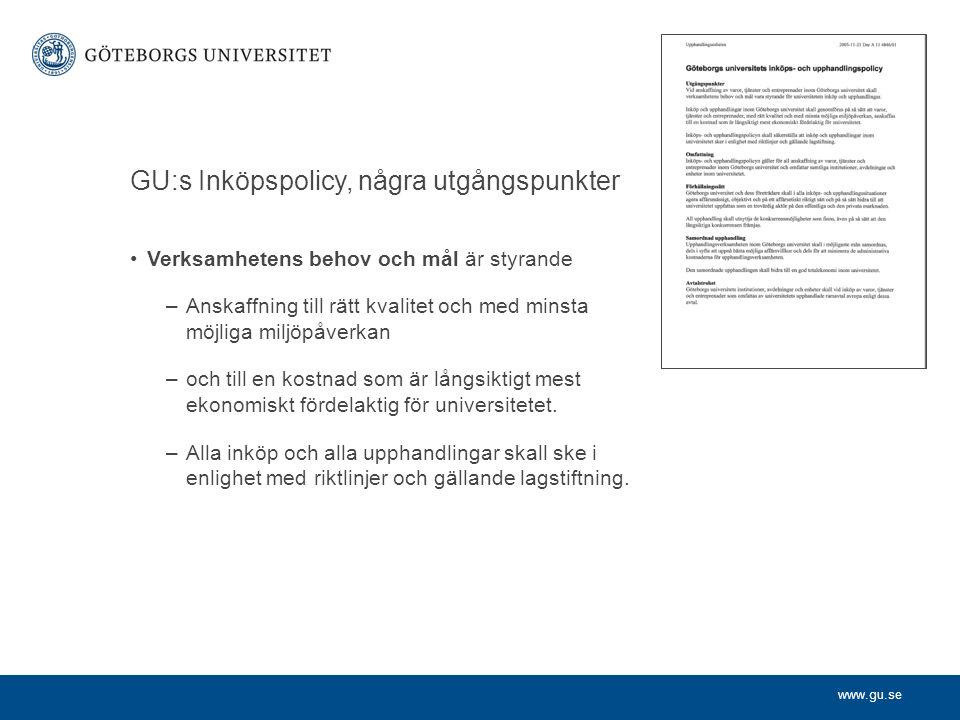 www.gu.se GU:s Inköpspolicy, några utgångspunkter •Verksamhetens behov och mål är styrande –Anskaffning till rätt kvalitet och med minsta möjliga milj