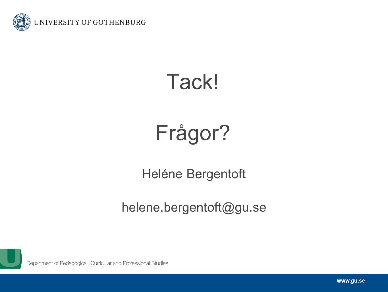 www.gu.se Tack! Frågor? Heléne Bergentoft helene.bergentoft@gu.se