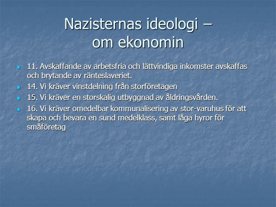 Nazisternas ideologi – om ekonomin  11. Avskaffande av arbetsfria och lättvindiga inkomster avskaffas och brytande av ränteslaveriet.  14. Vi kräver
