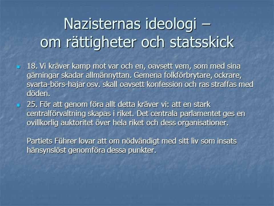 Nazisternas ideologi – om rättigheter och statsskick  18. Vi kräver kamp mot var och en, oavsett vem, som med sina gärningar skadar allmännyttan. Gem