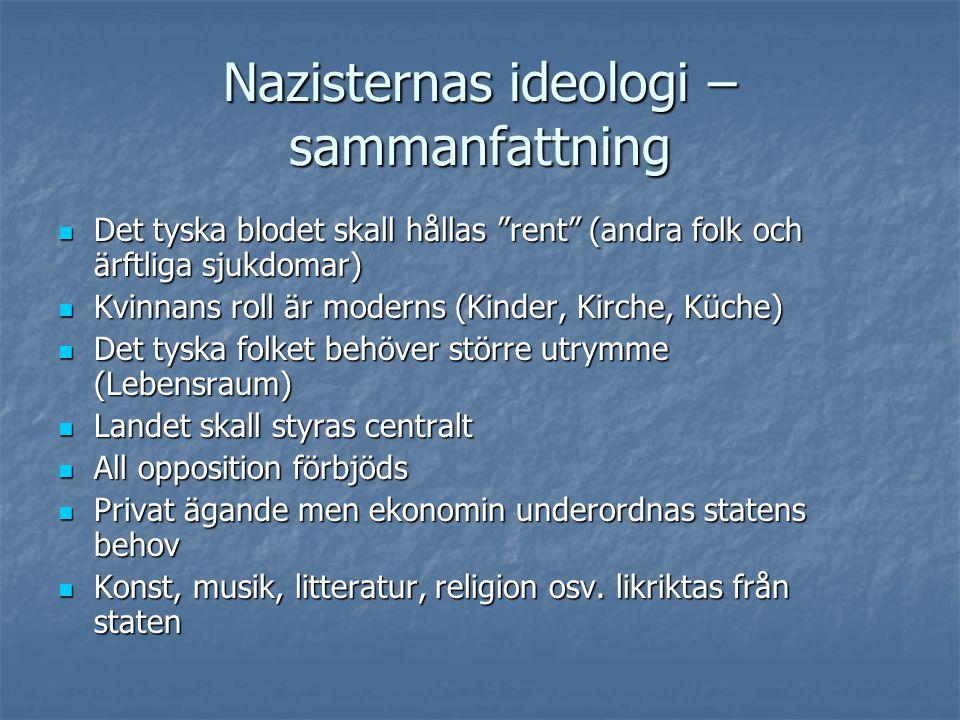"""Nazisternas ideologi – sammanfattning  Det tyska blodet skall hållas """"rent"""" (andra folk och ärftliga sjukdomar)  Kvinnans roll är moderns (Kinder, K"""