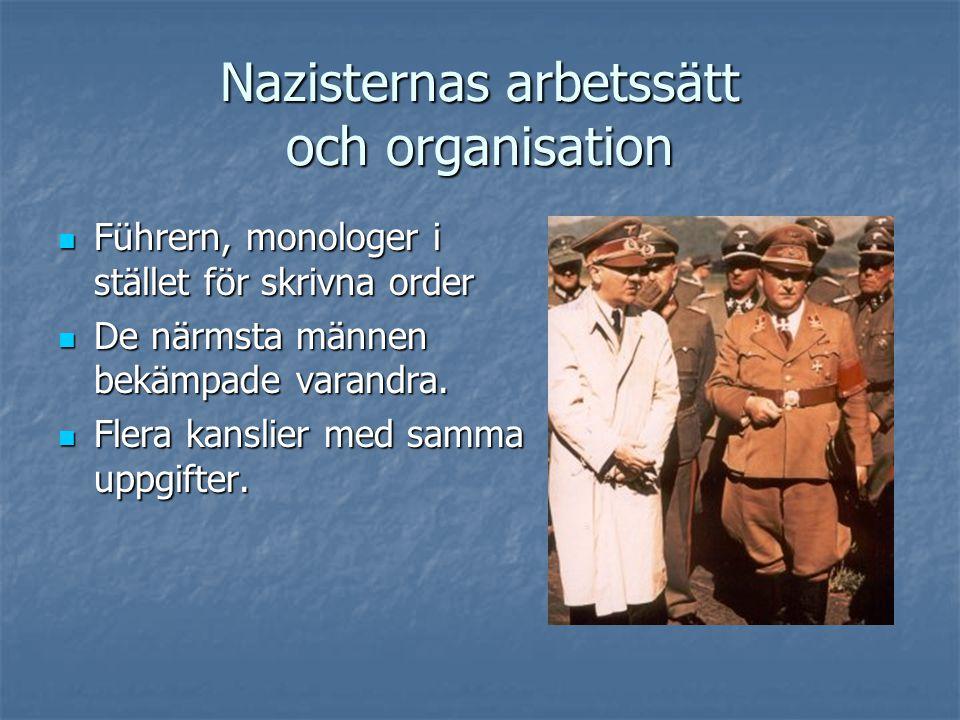 Nazisternas arbetssätt och organisation  Führern, monologer i stället för skrivna order  De närmsta männen bekämpade varandra.  Flera kanslier med