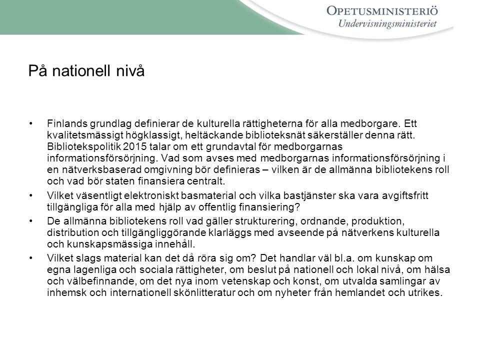 På nationell nivå •Finlands grundlag definierar de kulturella rättigheterna för alla medborgare. Ett kvalitetsmässigt högklassigt, heltäckande bibliot