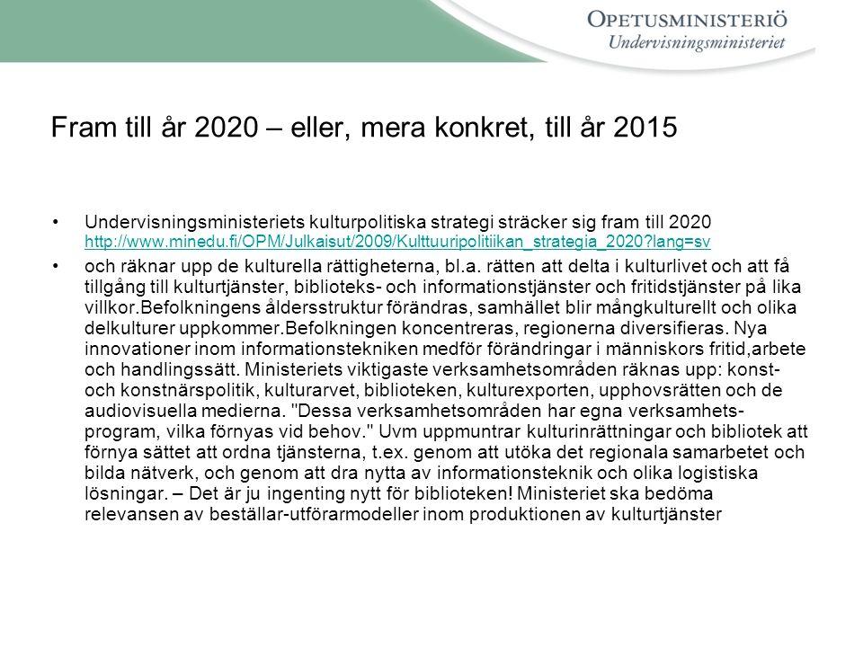 Fram till år 2020 – eller, mera konkret, till år 2015 •Undervisningsministeriets kulturpolitiska strategi sträcker sig fram till 2020 http://www.mined