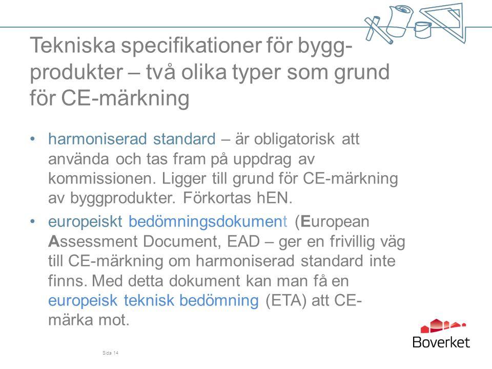 Tekniska specifikationer för bygg- produkter – två olika typer som grund för CE-märkning •harmoniserad standard – är obligatorisk att använda och tas