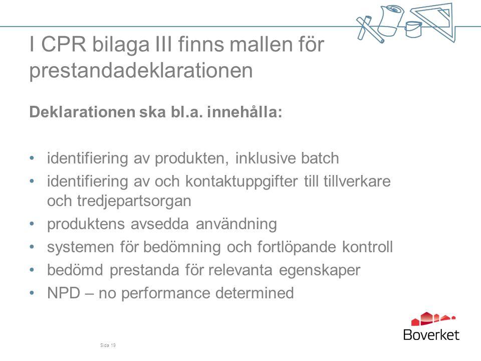 I CPR bilaga III finns mallen för prestandadeklarationen Deklarationen ska bl.a. innehålla: •identifiering av produkten, inklusive batch •identifierin