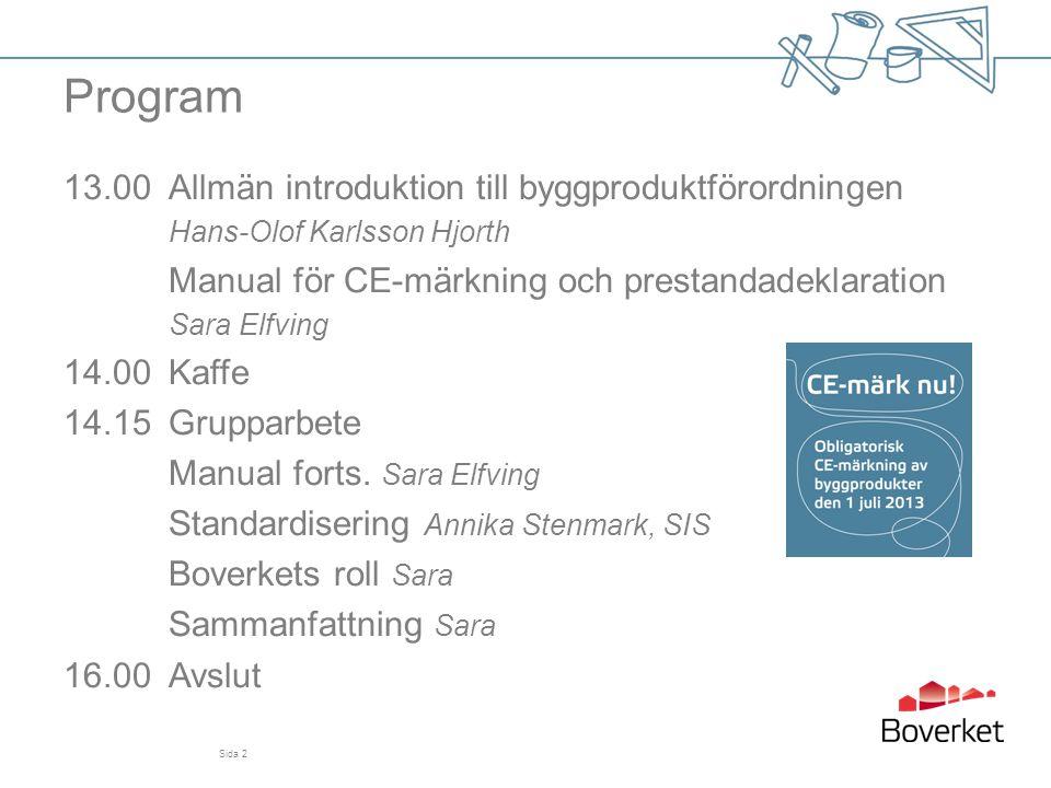 Sida 2 Program 13.00 Allmän introduktion till byggproduktförordningen Hans-Olof Karlsson Hjorth Manual för CE-märkning och prestandadeklaration Sara E