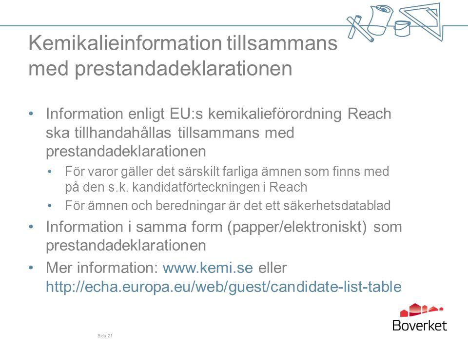 Kemikalieinformation tillsammans med prestandadeklarationen •Information enligt EU:s kemikalieförordning Reach ska tillhandahållas tillsammans med pre