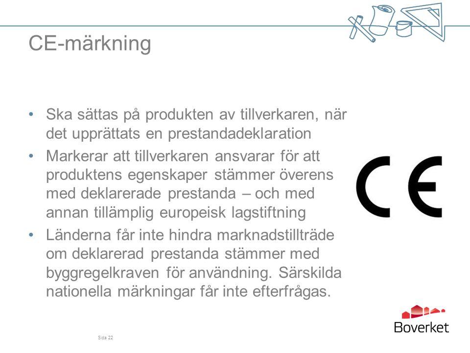 CE-märkning •Ska sättas på produkten av tillverkaren, när det upprättats en prestandadeklaration •Markerar att tillverkaren ansvarar för att produkten