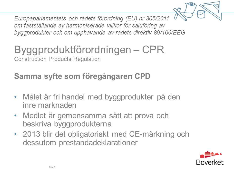 Sida 5 Samma syfte som föregångaren CPD •Målet är fri handel med byggprodukter på den inre marknaden •Medlet är gemensamma sätt att prova och beskriva