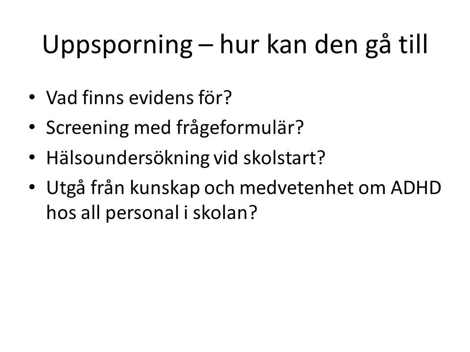 Uppsporning – hur kan den gå till • Vad finns evidens för? • Screening med frågeformulär? • Hälsoundersökning vid skolstart? • Utgå från kunskap och m