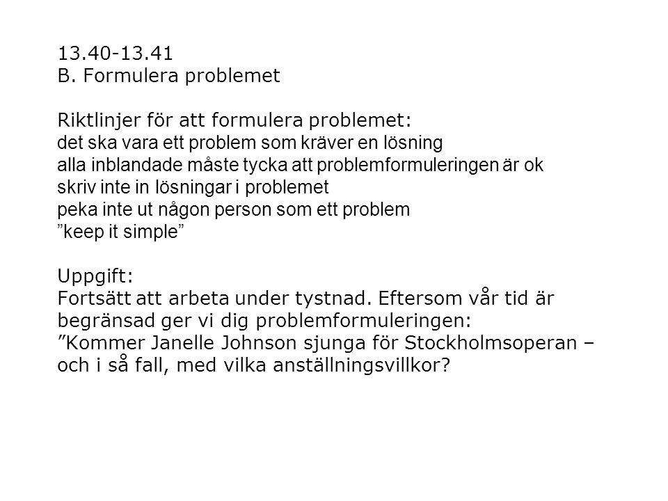 13.40-13.41 B. Formulera problemet Riktlinjer för att formulera problemet: det ska vara ett problem som kräver en lösning alla inblandade måste tycka