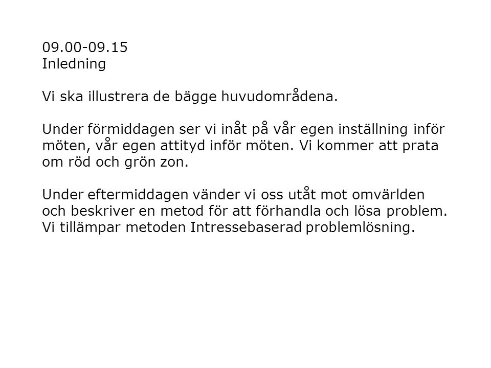 13.00-13.30 Introduktion Intressebaserad problemlösning A-F Övning Stockholmsoperan Vi kommer att tillämpa metoden Intressebaserad problemlösning utifrån en fiktiv förhandling mellan agenten för operasångerskan Janelle Johnson och agenten för Stockholmsoperan.