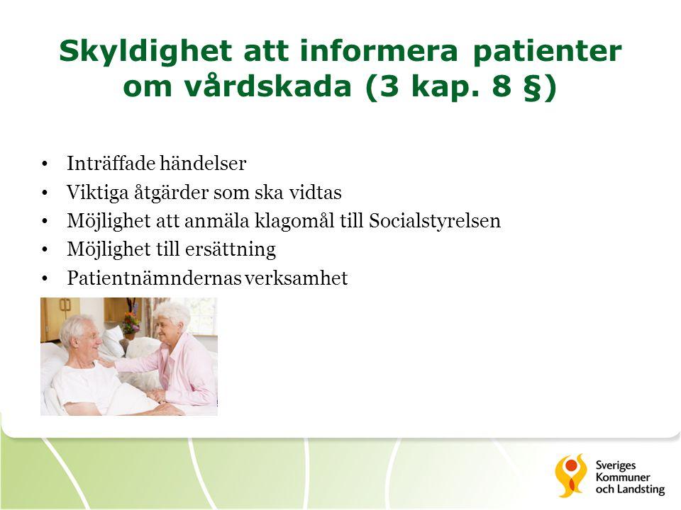 Skyldighet att informera patienter om vårdskada (3 kap. 8 §) • Inträffade händelser • Viktiga åtgärder som ska vidtas • Möjlighet att anmäla klagomål