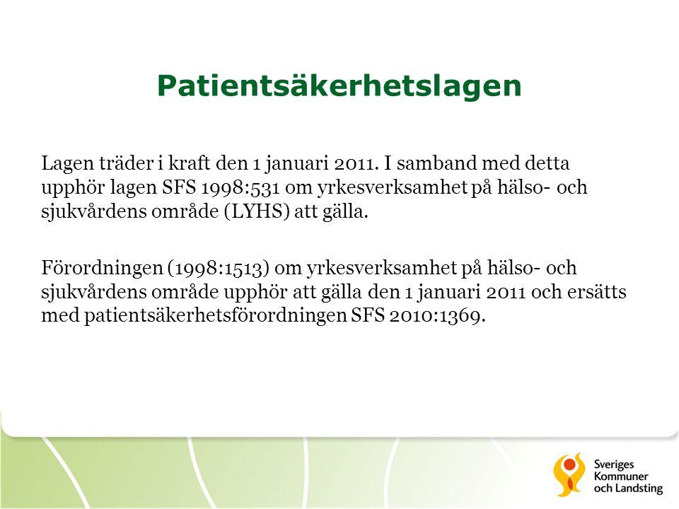 Patientsäkerhetslagen Lagen träder i kraft den 1 januari 2011. I samband med detta upphör lagen SFS 1998:531 om yrkesverksamhet på hälso- och sjukvård