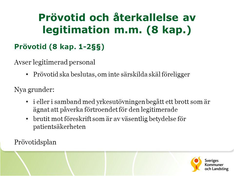 Prövotid och återkallelse av legitimation m.m. (8 kap.) Prövotid (8 kap. 1-2§§) Avser legitimerad personal • Prövotid ska beslutas, om inte särskilda