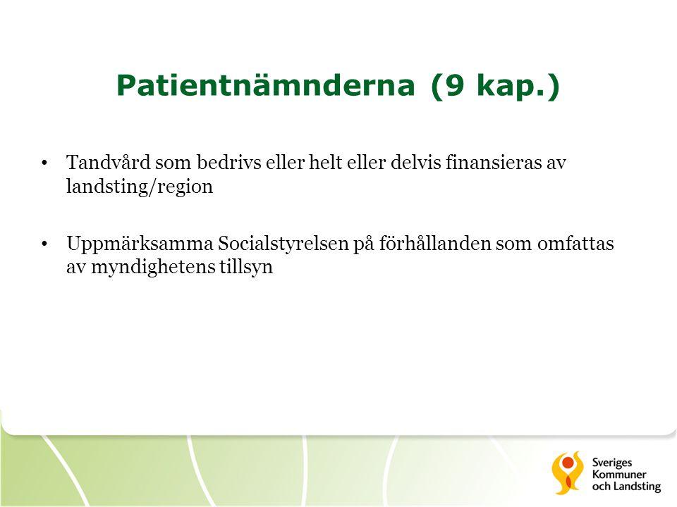 Patientnämnderna (9 kap.) • Tandvård som bedrivs eller helt eller delvis finansieras av landsting/region • Uppmärksamma Socialstyrelsen på förhållande
