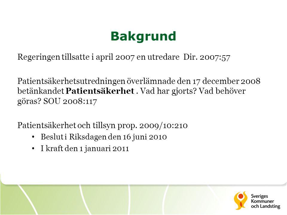 Bakgrund Regeringen tillsatte i april 2007 en utredare Dir. 2007:57 Patientsäkerhetsutredningen överlämnade den 17 december 2008 betänkandet Patientsä
