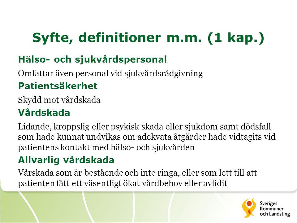 Syfte, definitioner m.m. (1 kap.) Hälso- och sjukvårdspersonal Omfattar även personal vid sjukvårdsrådgivning Patientsäkerhet Skydd mot vårdskada Vård