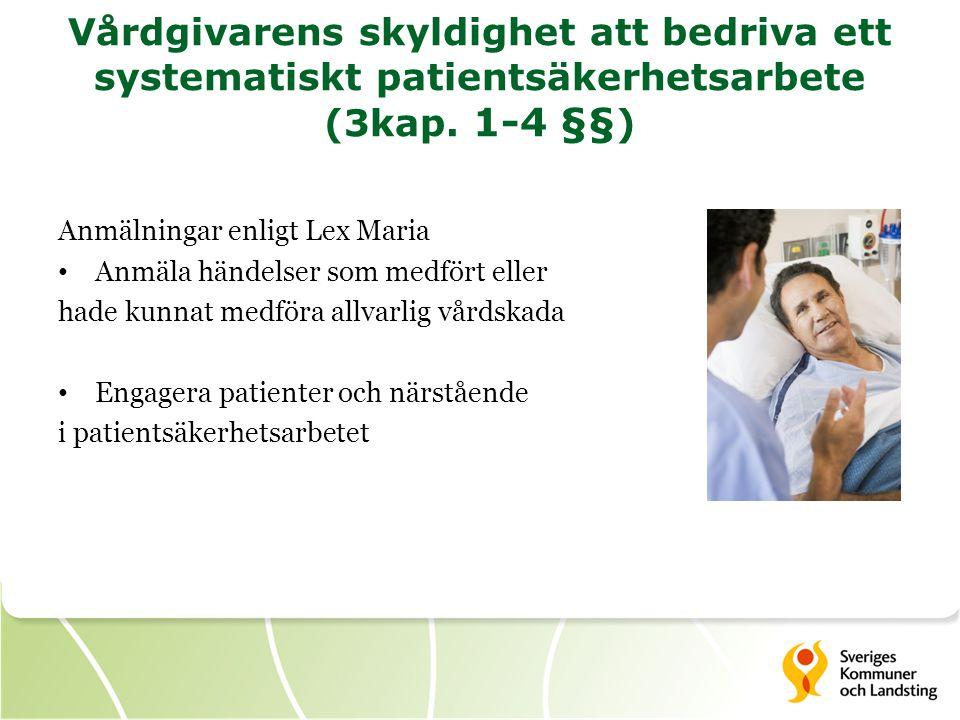 Vårdgivarens skyldighet att bedriva ett systematiskt patientsäkerhetsarbete (3kap. 1-4 §§ ) Anmälningar enligt Lex Maria • Anmäla händelser som medför