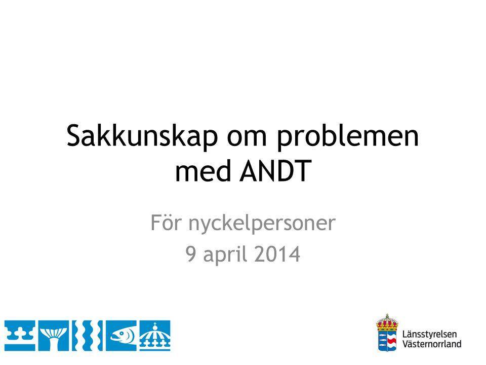 Sakkunskap om problemen med ANDT För nyckelpersoner 9 april 2014