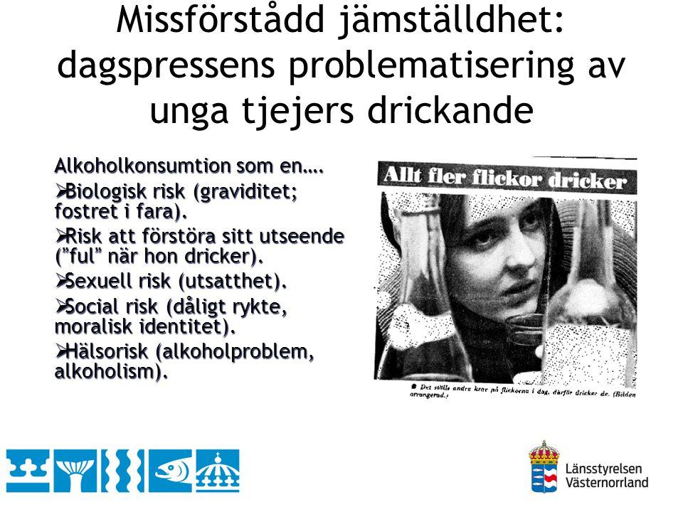 Missförstådd jämställdhet: dagspressens problematisering av unga tjejers drickande Alkoholkonsumtion som en….  Biologisk risk (graviditet; fostret i
