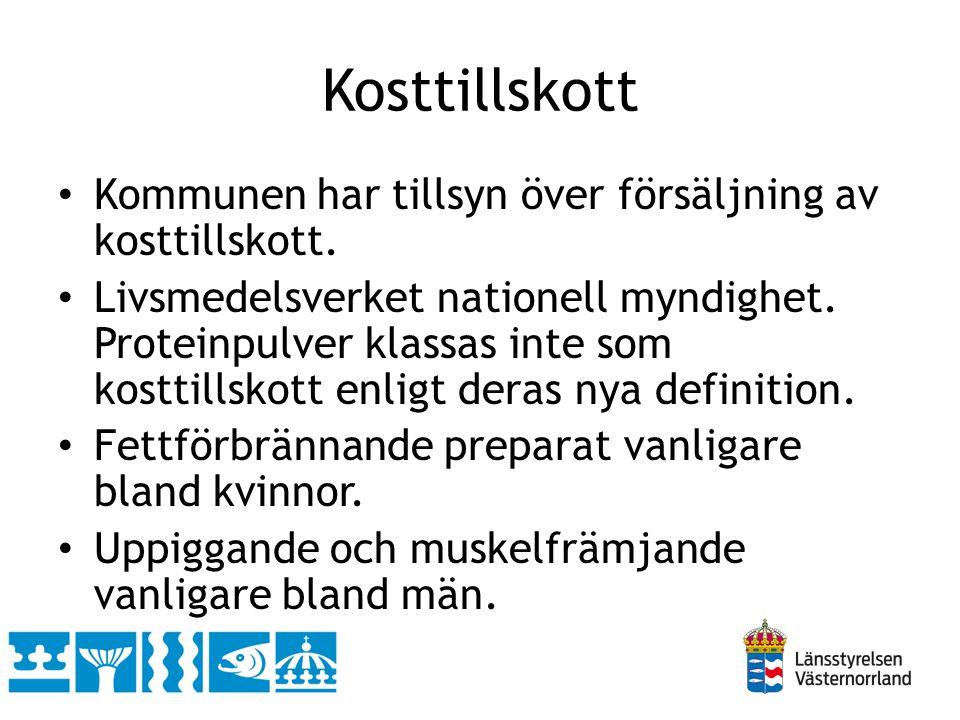 Kosttillskott • Kommunen har tillsyn över försäljning av kosttillskott. • Livsmedelsverket nationell myndighet. Proteinpulver klassas inte som kosttil