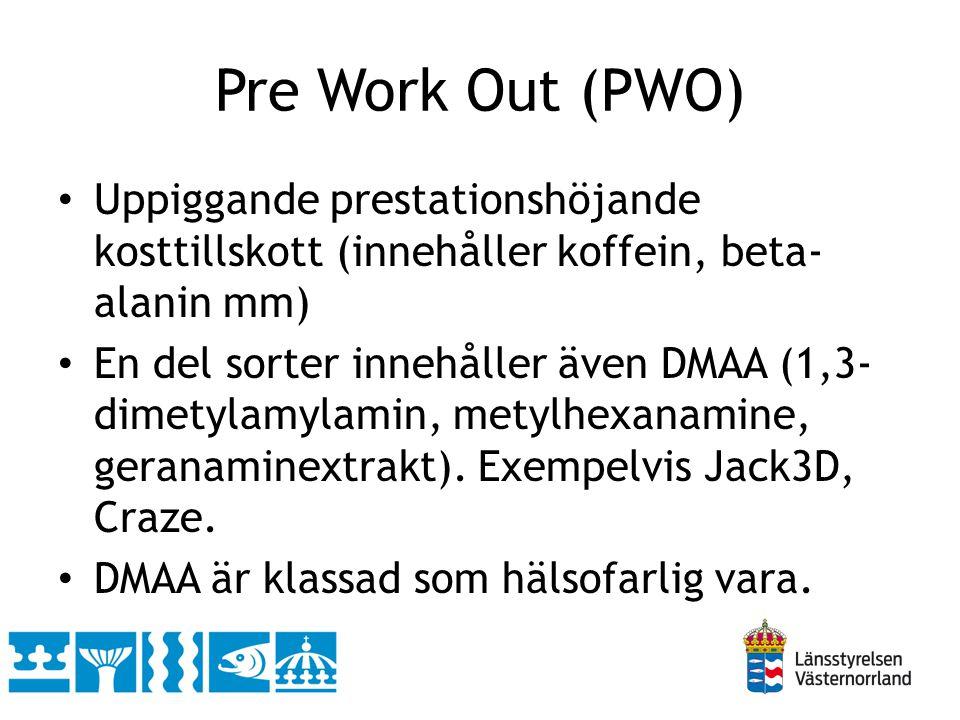Pre Work Out (PWO) • Uppiggande prestationshöjande kosttillskott (innehåller koffein, beta- alanin mm) • En del sorter innehåller även DMAA (1,3- dime